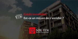 Le crédit immobilier est-il un moyen de s'enrichir ?