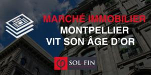 Le marché de l'immobilier à Montpellier connaît son âge d'or.