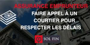 ASSURANCE EMPRUNTEUR, FAIRE APPEL À UN COURTIER POUR RESPECTER LES DELAIS